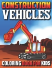 Image for Construction Vehicles Coloring Book For Kids : My First Super Cool Coloring Book For Kids And Toddlers Filled With Big Cranes Forklifts Dump Trucks Rollers Diggers And Much More