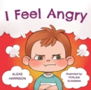 Image for I Feel Angry : Children's picture book about anger management for kids age 3 5