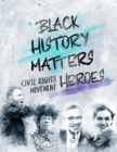 Image for Black History Matters : Civil Rights Movement Heroes