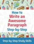 Image for How to Write an Awesome Paragraph Step-by-Step : Step-by-Step Study Skills