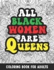 Image for All Black Women Are Queens : Black Women Coloring Book For Adults. Black History Month Motivational Quotes. African American Black Pride Gift Idea