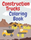 Image for Construction Trucks Coloring Book For Kids 4-8 : For Toddlers Preschoolers Elementaries Fun And Educational Including Cranes Bulldozers Forklifts Excavators Cement Trucks Rollers And More