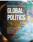 Image for Global Politics : A-Level Exam Questions: A Practical Edexcel A-level Politics Revision Practice Guide with over 200 Essay Questions. Including Essay Structure Advice and Exemplars, Definitions, Quota