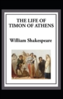 Image for Timon of Athens : William Shakespeare (Drama, Plays, Poetry, Shakespeare, Literary Criticism) [Annotated]