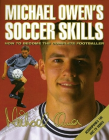 Image for Michael Owen's soccer skills  : how to become the complete footballer
