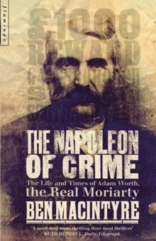 Image for The Napoleon of crime  : the life and times of Adam Worth, the real Moriarty