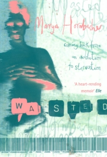 Wasted  : a memoir of anorexia and bulimia - Hornbacher, Marya