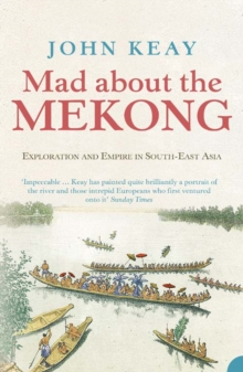 Image for Mad about the Mekong  : exploration and empire in South-East Asia