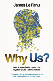 Image for Why us?  : how science rediscovered the mystery of ourselves