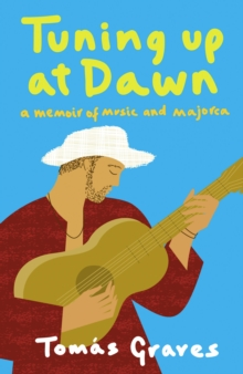 Image for Tuning up at dawn  : a memoir of music and Majorca