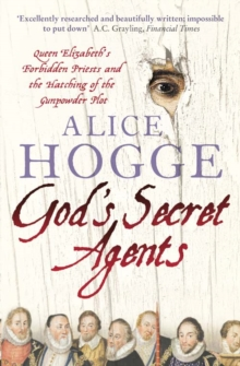 Image for God's secret agents  : Queen Elizabeth's forbidden priests and the hatching of the gunpowder plot