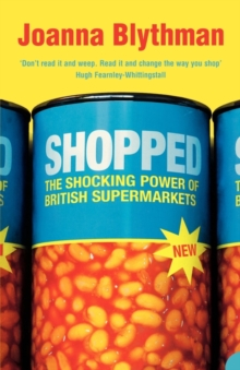 Image for Shopped  : the shocking power of British supermarkets