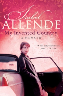 My invented country  : a memoir - Allende, Isabel