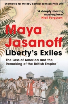 Image for Liberty's exiles  : the loss of America and the remaking of the British Empire