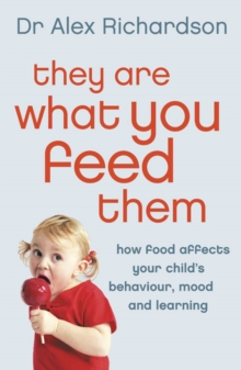 Image for They are what you feed them  : how food can improve your child's behaviour, mood and learning