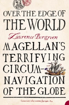 Image for Over the edge of the world  : Magellan's terrifying circumnavigation of the globe