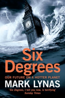 Six degrees  : our future on a hotter planet - Lynas, Mark