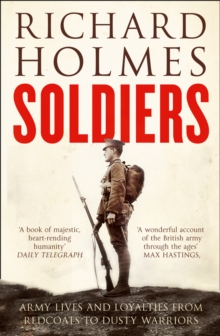 Image for Soldiers  : army lives and loyalties from redcoats to dusty warriors