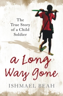 A long way gone  : memoirs of a boy soldier - Beah, Ishmael