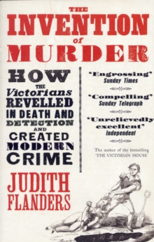 Image for The invention of murder  : how the Victorians revelled in death and detection and created modern crime