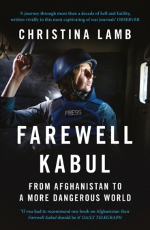 Image for Farewell Kabul : From Afghanistan to a More Dangerous World