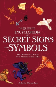 Image for The Element encyclopedia of secret signs and symbols  : the ultimate A-Z guide from alchemy to the zodiac