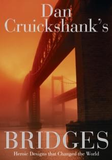 Image for Dan Cruickshank's bridges  : heroic designs that changed the world