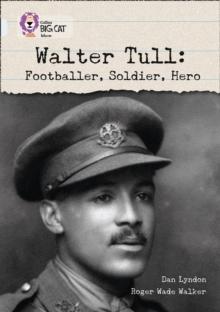 Walter Tull  : footballer, soldier, hero - Lyndon, Dan