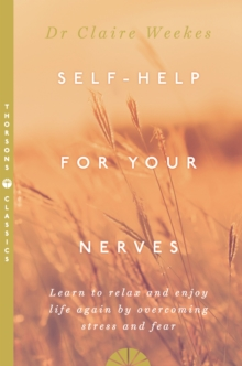 Self help for your nerves: learn to relax and enjoy life again by overcoming stress and fear - Weekes, Dr. Claire