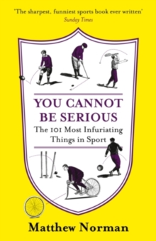 Image for You cannot be serious!  : the 101 most infuriating things in sport