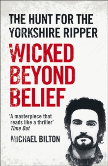 Wicked beyond belief  : the hunt for the Yorkshire Ripper - Bilton, Michael
