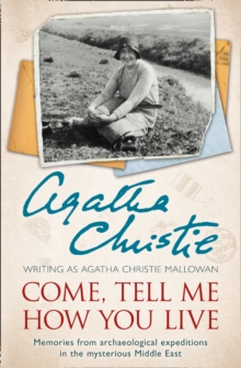 Image for Come, tell me how you live  : an archaeological memoir