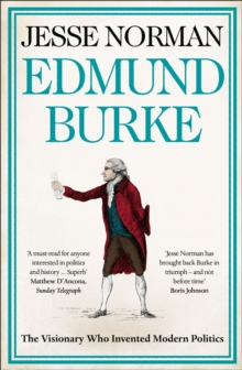 Image for Edmund Burke  : the visionary who invented modern politics