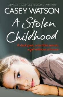 Image for A stolen childhood  : a dark past, a terrible secret, a girl without a future
