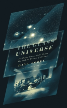 The glass universe  : the hidden history of the women who took the measure of the stars - Sobel, Dava