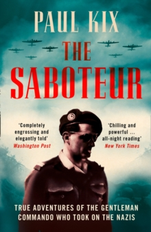 Image for The saboteur  : true adventures of the gentleman commando who took on the Nazis