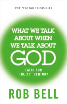 Image for What we talk about when we talk about God  : faith for the twenty-first century
