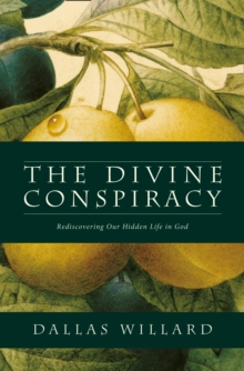 Image for The Divine Conspiracy : Rediscovering Our Hidden Life in God