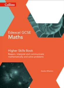 Edexcel GCSE Maths Higher skills book  : reason, interpret and communicate mathematically, and solve problems