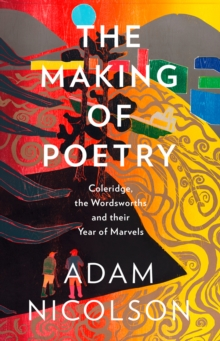 Image for The making of poetry  : Coleridge, the Wordsworths and their year of marvels