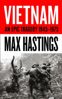 Image for Vietnam : An Epic History of a Divisive War 1945-1975