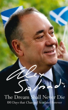 Image for The dream shall never die  : 100 days that changed Scotland forever