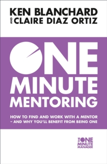 Image for One minute mentoring  : how to find and work with a mentor - and why you'll benefit from being one