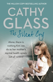 Image for The silent cry  : alone, there is nothing Kim can do as her mother's mental health spirals out of control