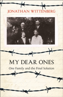 'My dear ones'  : one family and the Final Solution - Wittenberg, Jonathan