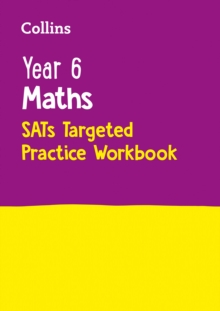 Year 6 Maths KS2 SATs Targeted Practice Workbook : Home Learning and School Resources from the Publisher of 2022 Test and Exam Revision Practice Guides, Workbooks, and Activities. - Collins KS2