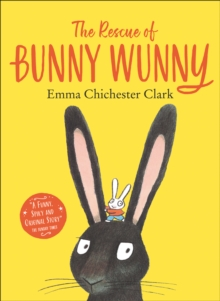 The rescue of Bunny Wunny - Chichester Clark, Emma