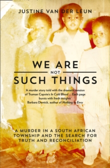 Image for We are not such things  : a murder in a South African township and the search for truth and reconciliation