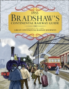 1853 Bradshaw's Continental Railway Guide: As Featured in the TV Series Great Continental Railway Journeys