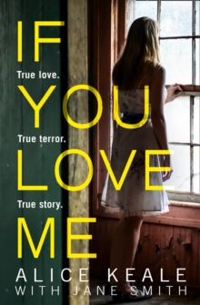 Image for If you love me  : true love, true terror, true story